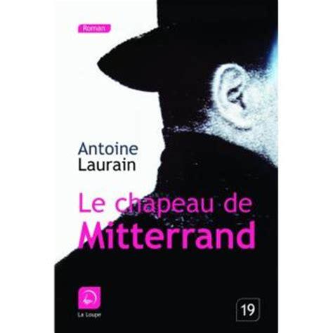 le chapeau de mitterrand 2290057266 le chapeau de mitterrand broch 233 antoine laurain