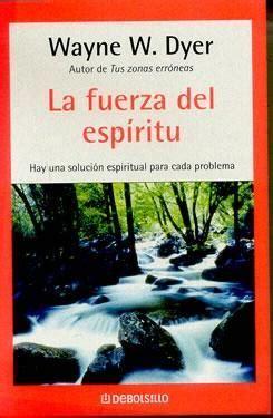 la fuerza del espiritu 8499086969 la fuerza del esp 205 ritu dyer wayne w sinopsis del libro rese 241 as criticas opiniones