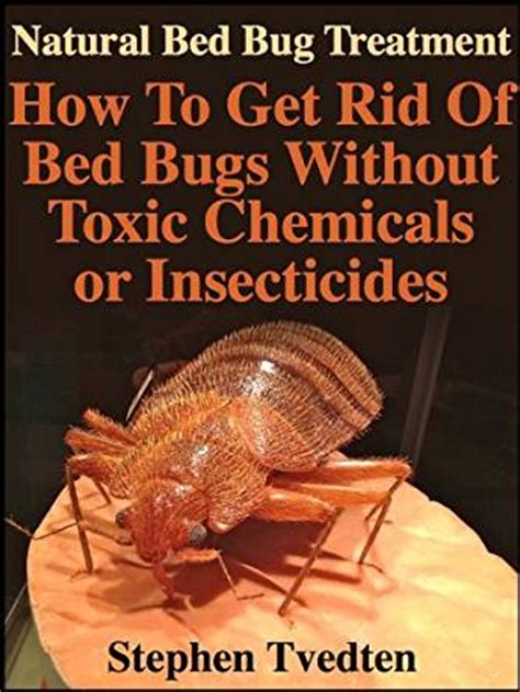 natural bed bug treatment    rid  bed bugs  toxic chemicals  insecticides