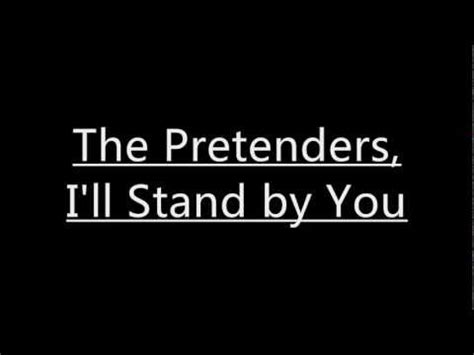 testo i ll stand by you the pretenders i ll stand by you lyrics and translation