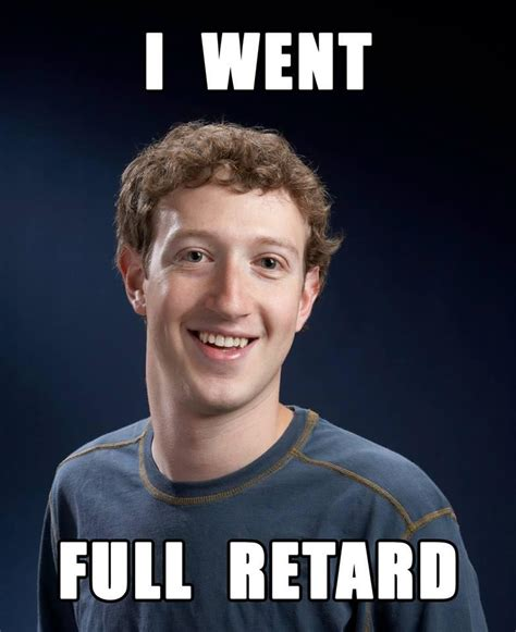 Never Go Full Retard Meme - never go full retard facebook know your meme