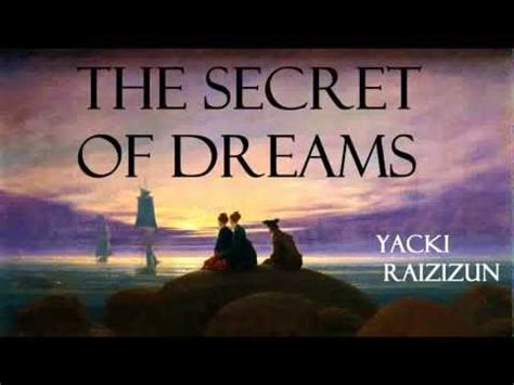 dreams and secrets books the secret of dreams audio book by yacki raizizun