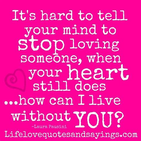 how can a live it s to tell your mind to stop loving someone when your still does how