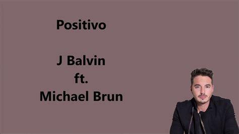 j balvin positivo lyrics j balvin michael brun positivo lyrics letra youtube