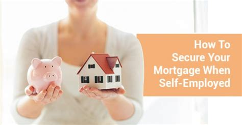 how to secure your mortgage when self employed canada s