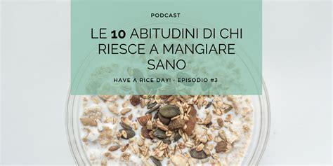 alimentazione macrobiotica cosa mangiare episodio 3 le 10 abitudini di chi riesce a mangiare