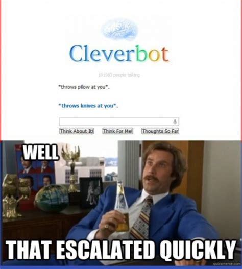 That Escalated Quickly Meme - cleverbot wants to kill you that escalated quickly
