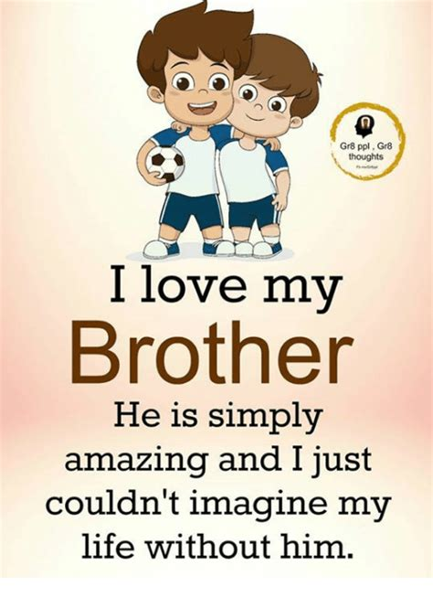 gr ppl gr thoughts  love  brother   simply