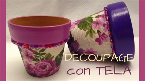 tutorial de decoupage en macetas macetas con decoupage de tela youtube