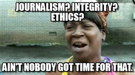 Journalism Meme - journalism integrity ethics on memegen