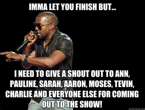 Imma Let You Finish Meme - imma let you finish but i need to give a shout out to