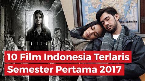 film bioskop terlaris 10 film indonesia terlaris semester pertama 2017