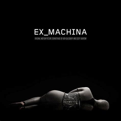 ex machina synopsis ex machina song ex machina music ex machina soundtrack