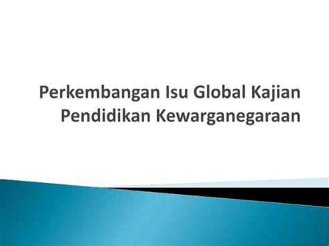 Pkn Civic Education perkembangan isu global kajian kewarganegaraan dan pkn