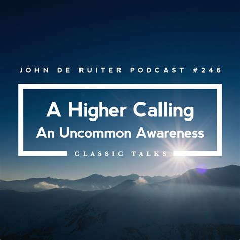 Higher Calling jdr podcast 246 a higher calling an uncommon awareness