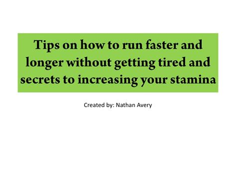 how to your to run tips on how to run faster and longer without getting tired and secret