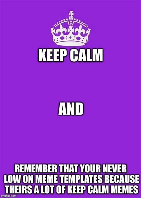How To Create A Keep Calm Meme - keep calm meme template image memes at relatably com
