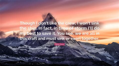Sink Or Swim Together by Daniel Defoe Quote Though I Don T Like The Crew I Won T