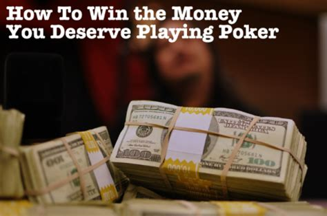 how to win the money you deserve playing poker forum - How To Win Money Playing Poker Online