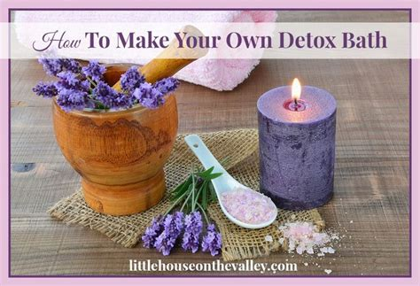 Make Your Own Detox how to make your own detox bath house on the