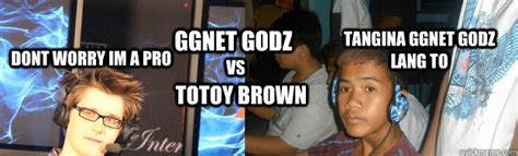 Totoy Brown Memes - ggnet godz vs totoy brown tangina ggnet godz lang to dont