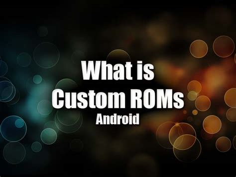 android custom roms what is custom roms android best root apps