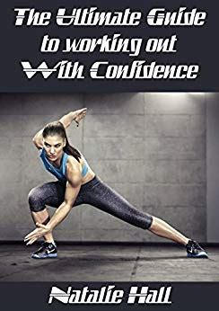 the ultimate guide to working out with confidence ebook the ultimate guide to working out with confidence kindle
