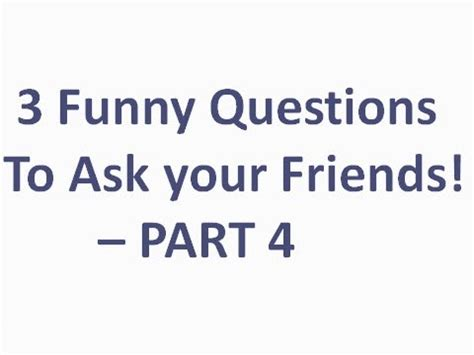 how to ask a to be your 3 questions to ask your friends part 4