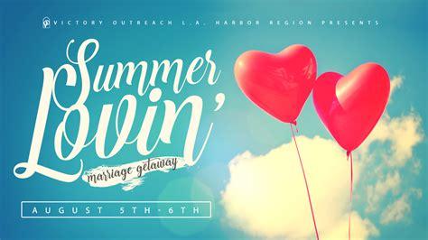 summer lovin victory outreach whittier summer lovin marriage getaway