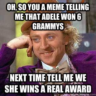 Me Next Time Meme - oh so you a meme telling me that adele won 6 grammys next