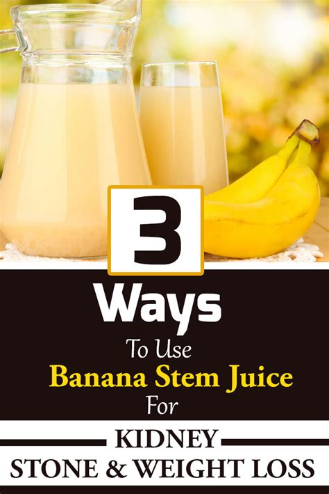 weight loss kidney stones 3 ways to use banana stem juice for treating kidney