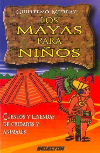 cuentos para nios de 8428543852 mayas para nios los cuentos y leyendas de ciudades y animales literatura infantil spanish