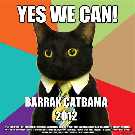 Yes We Can Meme - yes we can barrak catbama 2012 paid for by the elect