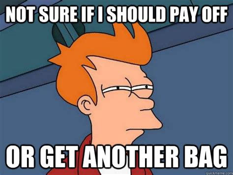 Not Sure If Fry Meme - not sure if i should pay off or get another bag futurama