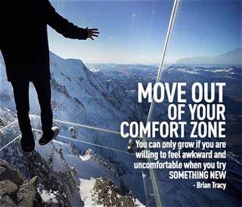 move out of your comfort move out of your comfort zone