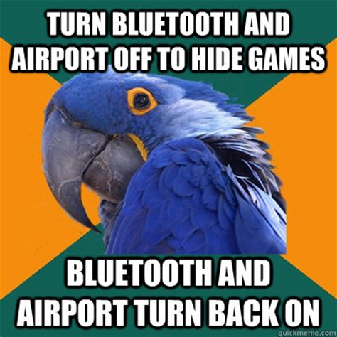 Bluetooth Meme - turn bluetooth and airport off to hide games bluetooth and