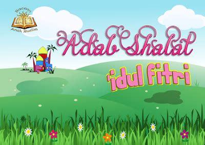 tutorial sholat idul adha bacaan anak muslim adab shalat idul fitri t4d tempat