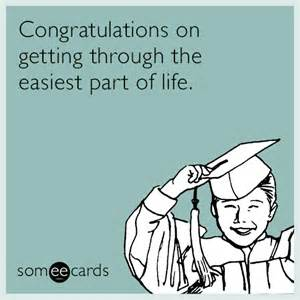 congratulations on getting through the easiest part of graduation ecard