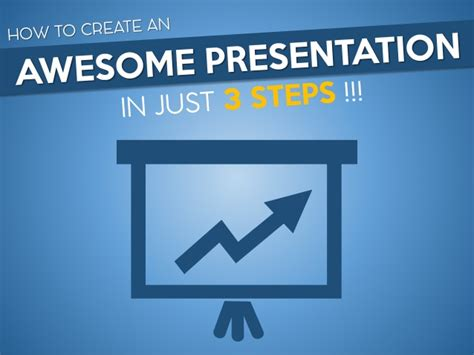 How To Create An Awesome Presentation In 3 Steps Awesome Presentation