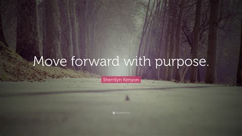sherrilyn kenyon quote move   purpose  wallpapers quotefancy