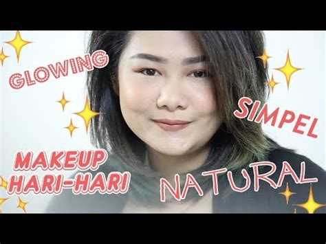 video tutorial makeup natural sehari hari tutorial makeup natural glowing untuk sehari hari youtube