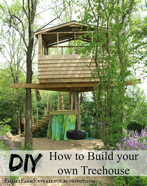 how to build my own home family farm experience diy how to build your own treehouse