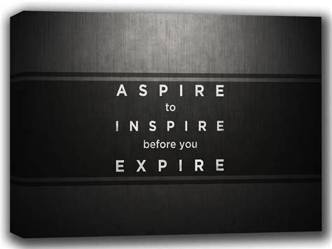 Aspire To Inspire 2 aspire to inspire before you expire inspirational