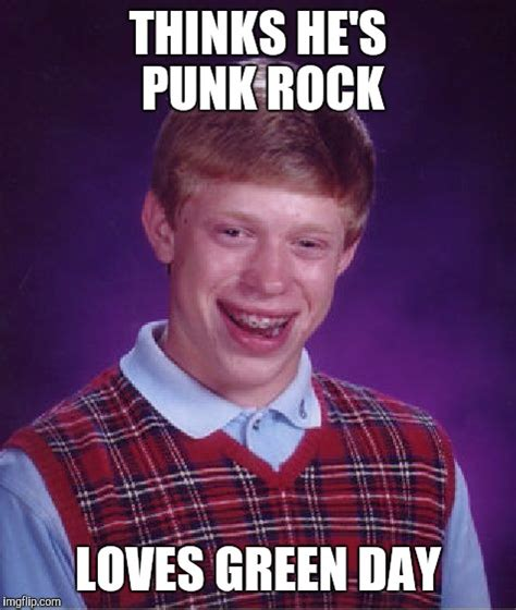 Punk Rock Memes - bad luck brian meme imgflip