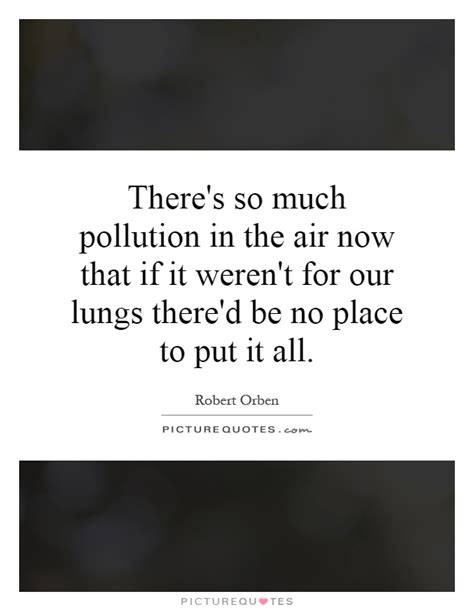 If It Werent For The by There S So Much Pollution In The Air Now That If It Weren