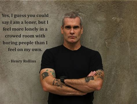 feeling alone in a crowded room henry rollins said it and we did it loner