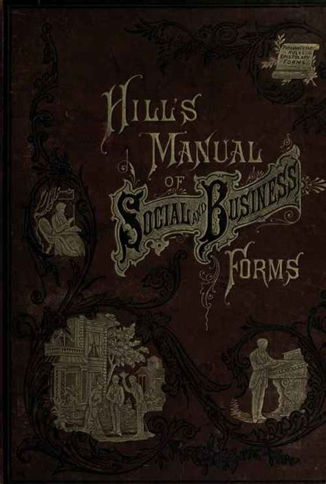 hill s manual of social and business forms a guide to correct writing showing how to express written thought plainly rapidly elegantly and correctly classic reprint books hill s manual of social and business forms a guide to