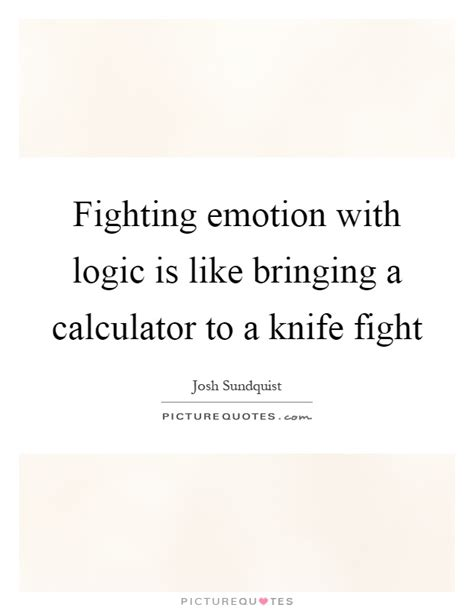 calculator quotes fighting emotion with logic is like bringing a calculator