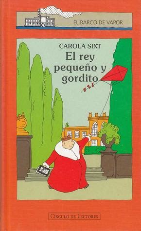 el rey pequeo the el rey peque 241 o y gordito by carola sixt reviews discussion bookclubs lists
