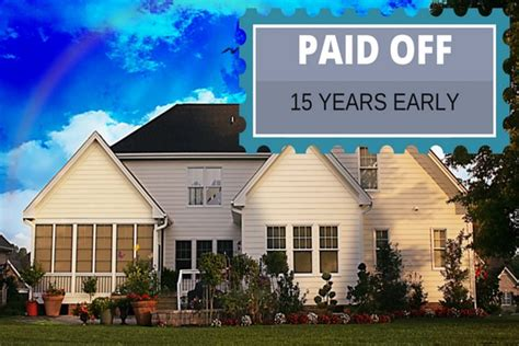 taking a mortgage on a paid off house how i paid off my mortgage 15 years early and 5 easy ways for you to do the same